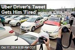 Uber Driver's Tweet Gets Him 'Fired'