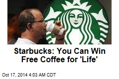 Starbucks: You Can Win Free Coffee for 'Life'