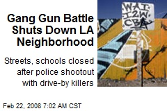 Gang Gun Battle Shuts Down LA Neighborhood