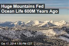 Huge Mountains Fed Ocean Life 600M Years Ago