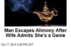 Man Escapes Alimony After Wife Admits She's a Genie