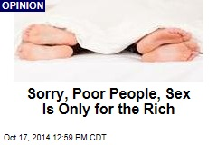 Sorry, Poor People, Sex Is Only for the Rich
