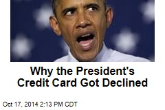 Why the President's Credit Card Recently Got Declined