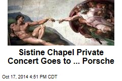 Sistine Chapel Private Concert Goes to ... Porsche