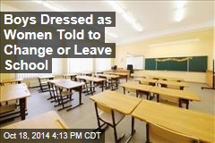 Boys Dressed as Women Told to Change or Leave School