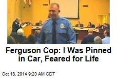Ferguson Cop: I Was Pinned in Car, Feared for Life