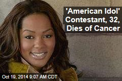 'American Idol' Contestant, 32, Dies of Cancer