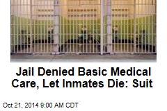 Jail Denied Basic Medical Care, Let Inmates Die: Suit