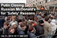 Putin Closing Russian McDonald's for 'Safety' Reasons