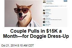 Couple Pulls in $15K a Month—for Doggie Dress-Up