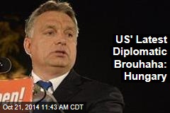 US' Latest Diplomatic Brouhaha: Hungary