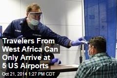 Travelers From West Africa Can Only Arrive at 5 US Airports
