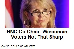 RNC Co-Chair: Wisconsin Voters Not That Sharp