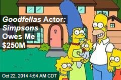 Goodfellas Actor : Simpsons Owes Me $250M