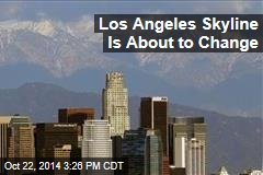 Los Angeles Skyline Is About to Change