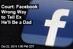 Court: Facebook Is Wrong Way to Tell Your Ex He'll Be a Dad