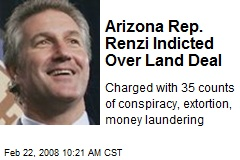 Arizona Rep. Renzi Indicted Over Land Deal