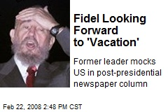 Fidel Looking Forward to 'Vacation'