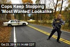 Cops Keep Stopping 'Most Wanted' Lookalike
