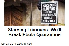 Starving Liberians: We'll Break Ebola Quarantine