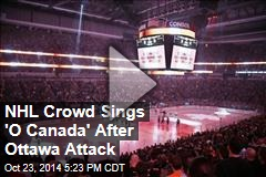 NHL Crowd Sings 'O Canada' After Ottawa Attack