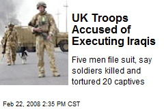 UK Troops Accused of Executing Iraqis