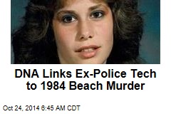 DNA Links Ex-Police Tech to 1984 Beach Murder