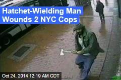 Hatchet-Wielding Man Wounds 2 NYC Cops