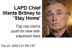 LAPD Chief Wants Britney to 'Stay Home'