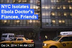NYC Isolates 3 of Ebola Doctor's Contacts