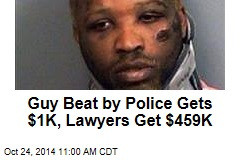 Guy Beat by Police Gets $1K, Lawyers Get $459K