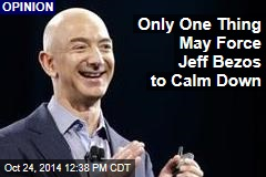 Only One Thing May Force Jeff Bezos to Calm Down