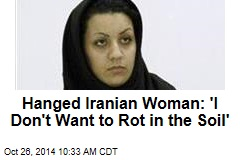 Hanged Iranian Woman: 'I Don't Want to Rot in the Soil'