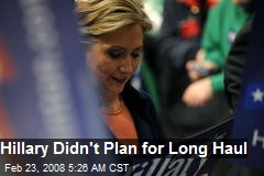 Hillary Didn't Plan for Long Haul