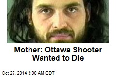 Mother: Ottawa Shooter Wanted to Die