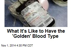 What It's Like to Have the 'Golden' Blood Type