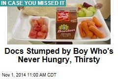 Docs Stumped by Boy Who's Never Hungry, Thirsty