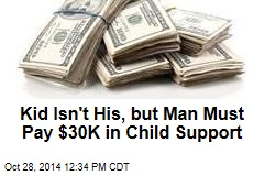 Kid Isn't His, but Man Must Pay $30K in Child Support