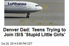 Denver Dad: Teens Trying to Join ISIS 'Stupid Little Girls'