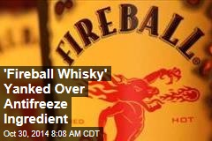 'Fireball Whisky' Yanked Over Antifreeze Ingredient