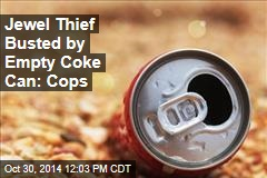 Jewel Thief Busted by Empty Coke Can: Cops