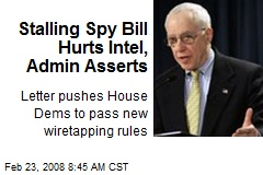 Stalling Spy Bill Hurts Intel, Admin Asserts
