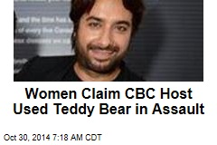 Women Claim CBC Host Used Teddy Bear in Assault