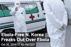 Ebola-Free N. Korea Freaks Out Over Ebola