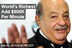 World's Richest Make $500M Per Minute