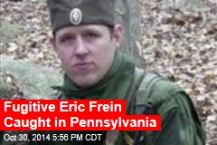 Fugitive Eric Frein Caught in Pennsylvania