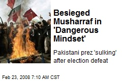 Besieged Musharraf in 'Dangerous Mindset'