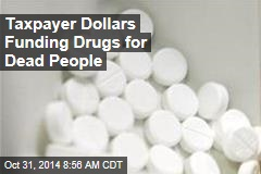 Medicare Pays for Drugs for the Dead