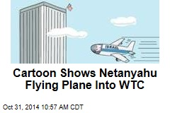 Cartoon Shows Netanyahu Flying Plane Into WTC