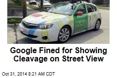 Google Fined for Showing Cleavage on Street View